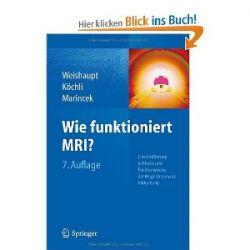 Wie funktioniert MRI?: Eine Einführung in Physik und Funktionsweise der Magnetresonanzbildgebung [Taschenbuch] [Taschenbuch]