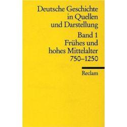 Universal-Bibliothek Nr. 17001: Deutsche Geschichte in Quellen und Darstellung, Band 1: Frühes und hohes Mittelalter 750-1250 [Taschenbuch] [Taschenbuch]