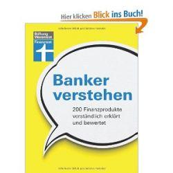 Banker verstehen: 200 Finanzprodukte verständlich erklärt und bewertet [Broschiert] [Broschiert]