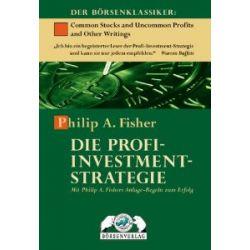 Die Profi-Investment-Strategie: Mit Philip A. Fisher Anlage-Regeln zum Erfolg: Mit Philip A. Fishers Anlage-Regeln zum Erfolg [Gebundene Ausgabe] [Gebundene Ausgabe]