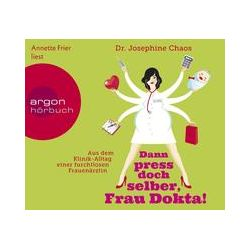 Hörbücher: Dann press doch selber, Frau Dokta!  von Josephine Chaos