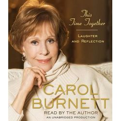 This Time Together, Laughter and Reflection Audio Book (Audio CD) by Carol Burnett, 9780307734679. Buy the audio book online.