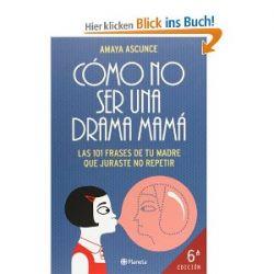 Cómo no ser una drama mamá : las 101 frases de tu madre que juraste no repetir ((Fuera de colección)) [Spanisch] [Broschiert]