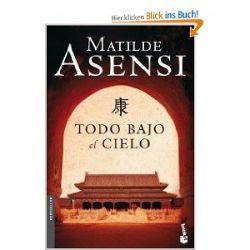 Todo bajo el cielo (Biblioteca Matilde Asensi) [Spanisch] [Broschiert]