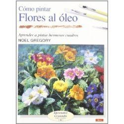 Flores al óleo (Aprender Creando Paso a Paso / Learn Creating Step By Step) [Spanisch] [Taschenbuch]