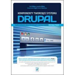 Komponenty tworzące systemu Drupal. Szybkie budowanie witryn internetowych za pomocą modułów CCK, Views i Panels - Emma Jane Hogbin, Earl Miles, Lynette Miles