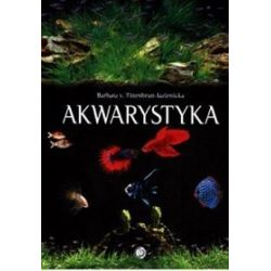 Akwarystyka. Akwarium, ryby, rośliny - Barbara Tittenbrun-Jazienicka