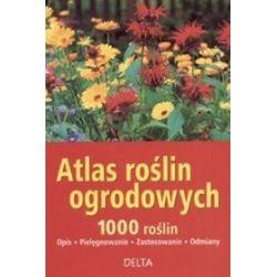 Atlas roślin ogrodowych. 1000 roślin - opis, pielęgnowanie, zastosowanie, odmiany - Angelika Throll