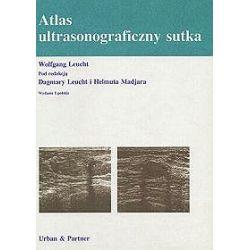 Atlas ultrasonograficzny sutka - Dagmara Leucht, Helmut Madjar