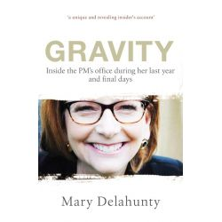 Gravity, My Year With the Prime Minister by Mary Delahunty, 9781742707631.