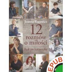 12 rozmów o miłości. Rok po katastrofie - Joanna Racewicz - ebook (EPUB)