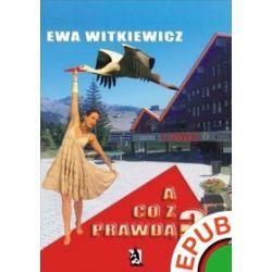 A co z prawdą? - Ewa Witkiewicz - ebook (EPUB)