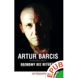 Artur Barciś. Rozmowy bez retuszu - Artur Barciś, Marzanna Graff - ebook (EPUB)