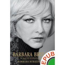 Barbara Brylska. W najtrudniejszej roli - Barbara Rybałtowska - ebook (EPUB)
