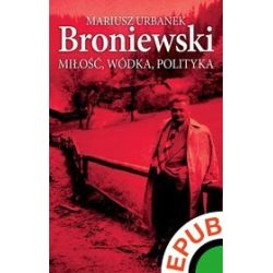 Broniewski. Miłość, wódka, polityka - Mariusz Urbanek - ebook (EPUB)