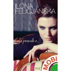 Cała prawda o? - Ilona Felicjańska, Aneta Pondo - ebook (MOBI)