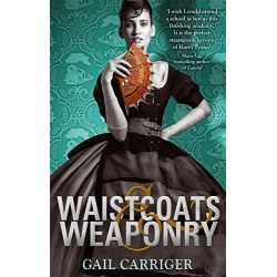 Waistcoats and Weaponry, Finishing School Series : Book 3 by Gail Carriger, 9781907411618.