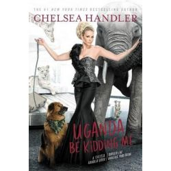 Uganda be Kidding Me by Chelsea Handler, 9781455599738.