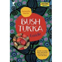 Bush Tukka Guide, Identify Australian Plants and Animals, and Learn How to Cook by Samantha Martin, 9781741174038.