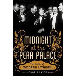 Midnight at the Pera Palace, The Birth of Modern Istanbul by Charles King, 9780393089141.