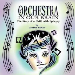 Orchestra in Our Brain, The Story of a Child with Epilepsy by Cynthia Fabian, 9781609767839.