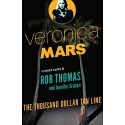 The Thousand Dollar Tan Line, Veronica Mars : Book 1 by Rob Thomas, 9781760112363.