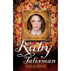 The Ruby Talisman by Belinda Murrell, 9781864719871.