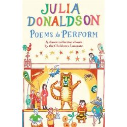 Poems to Perform, A Classic Collection Chosen by the Children's Laureate by Julia Donaldson, 9781447243397.