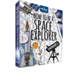 How to be a Space Explorer, Lonely Planet Kids Science Book : 1st Edition by Lonely Planet, 9781743603901.