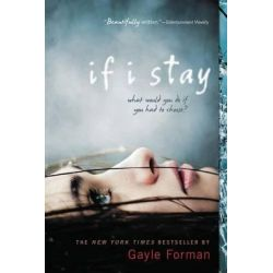 If I Stay, The If I Stay Series : Book 1 by Gayle Forman, 9780142415436.