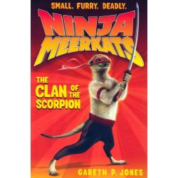 The Clan of the Scorpion, Ninja Meerkats Series : Book 1 by Gareth P. Jones, 9781847151926.