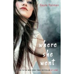 Where She Went, The If I Stay Series : Book 2 by Gayle Forman, 9780142420898.