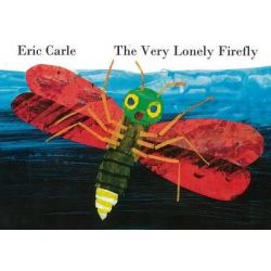 The Very Lonely Firefly by Eric Carle, 9780141357430.