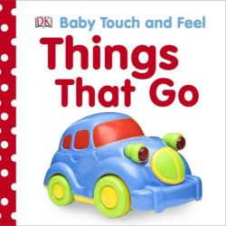 Things That Go : Baby Touch and Feel, Baby Touch and Feel by Dorling Kindersley, 9781405350167.