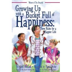 Growing Up with a Bucket Full of Happiness, Three Rules for a Happier Life by Carol McCloud, 9781933916576.