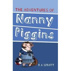 The Adventures of Nanny Piggins, Nanny Piggins Series : Book 1 by R.A. Spratt, 9781742755298.