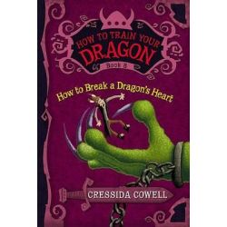 How to Break a Dragon's Heart, How to Train Your Dragon Series : Book 8 by Cressida Cowell, 9780316176170.
