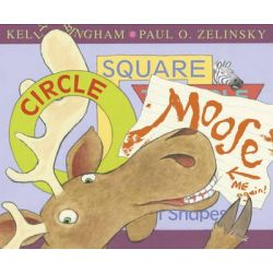 Circle, Square, Moose by Kelly L. Bingham, 9781783441860.