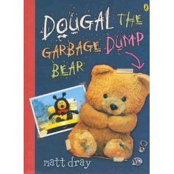 Dougal, the Garbage Dump Bear by Matt Dray, 9780143500971.