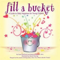 Fill a Bucket, A Guide to Daily Happiness for Young Children by Carol McCloud, 9781933916439.