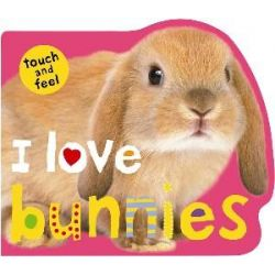 I Love Bunnies, Touch and Feel by Roger Priddy, 9781849153799.