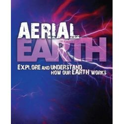 Aerial Earth, Explore and Understand How Our Earth Works by David Orme, 9781848354128.