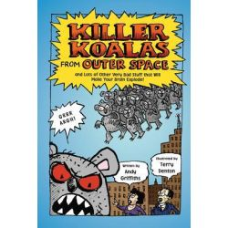 Killer Koalas from Outer Space and Lots of Other Very Bad Stuff That Will Make Your Brain Explode! by Andy Griffiths, 9781250010179.