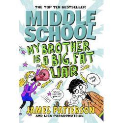 Middle School : My Brother is a Big, Fat Liar, Middle School Series : Book 3 by James Patterson, 9780099567875.