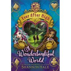 Ever After High, A Wonderlandiful World by Shannon Hale, 9780316282093.