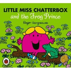 Little Miss Chatterbox and the Frog Prince, Mr Men and Little Miss Series by Roger Hargreaves, 9781409388722.