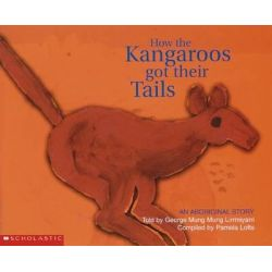 How the Kangaroos Got Their Tails, An Aboriginal Story by Pamela Lofts, 9781865046259.