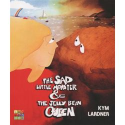 The Sad Little Monster and the Jelly Bean Queen by Kym Lardner, 9780733328527.