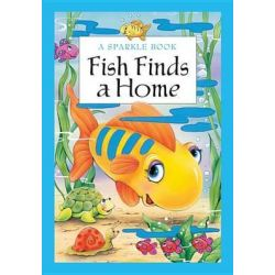 Fish Finds a Home, A Sparkle Book by The Book Company Publishing, 9781464304118.