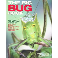 The Big Bug Book, Discover the Amazing World of Beetles, Bugs, Butterflies, Moths, Insects and Spiders by Barbara Taylor, 9781844770465.